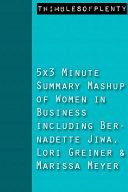 5x3 Minute Summary Mashup of Women in Business including Bernadette Jiwa, Lori Greiner and Marissa Mayer