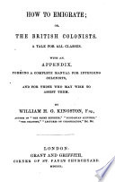 How to emigrate; or, The British Colonists; a tale. ... With an Appendix, forming a ... manual for intending Colonists
