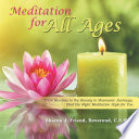 Meditation for All Ages  : From Mantras to the Rosary to Shamanic Journeys, Find the Right Meditation Style for You