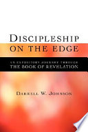 """Discipleship on the Edge: An Expository Journey Through the Book of Revelation"" by Darrell W. Johnson"