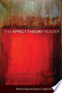 """The Affect Theory Reader"" by Melissa Gregg, Gregory J. Seigworth, Sara Ahmed"
