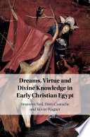 Dreams Virtue And Divine Knowledge In Early Christian Egypt