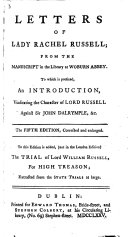 Letters of Lady Rachel Russell  from the manuscript in the library at Woburn Abbey  To which is prefixed  an introduction  vindicating the character of Lord Russell against Sir John Dalrymple  c  The fifth edition  corrected and enlarged   by Thomas Sellwood   To this edition is added     the trial of Lord William Russell  for high treason  extracted from the State Trials at large