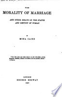 The Morality of Marriage and Other Essays on the Status and Destiny of Woman