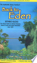 """Back to Eden: A Human Interest Story of Health and Restoration to be Found in Herb, Root, and Bark"" by Jethro Kloss"