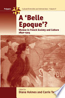 """A Belle Epoque?: Women and Feminism in French Society and Culture 1890-1914"" by Diana Holmes, Carrie Tarr"