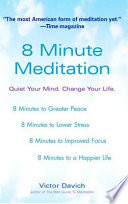 """8 Minute Meditation: Quiet Your Mind. Change Your Life."" by Victor Davich"