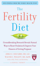 The Fertility Diet  Groundbreaking Research Reveals Natural Ways to Boost Ovulation and Improve Your Chances of Getting Pregnant