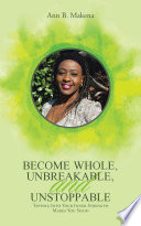 Become Whole  Unbreakable  and Unstoppable