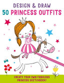 Design and Draw 50 Princess Outfits