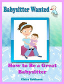 Babysitter Wanted  How to Be a Great Babysitter