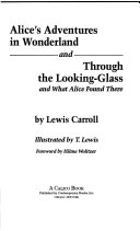 Alice s Adventures in Wonderland   And  Through the Looking glass and what Alice Found There