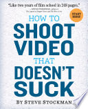 How to Shoot Video That Doesn t Suck Book PDF