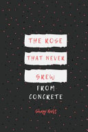The Rose That Never Grew from Concrete Book PDF