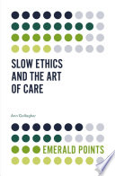 Slow Ethics and the Art of Care