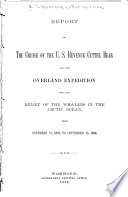 Report of the Cruise of the U S  Revenue Cutter Bear and the Overland Expedition for the Relief of the Whalers in the Arctic Ocean  from November 27  1897  to September 13  1898