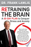 """Retraining the Brain: A 45-Day Plan to Conquer Stress and Anxiety"" by Frank Lawlis"