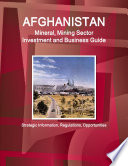 Afghanistan Mineral & Mining Sector Investment and Business Guide