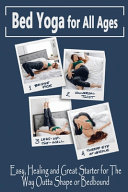 Bed Yoga for All Ages Easy  Healing and Great Starter for The Way Outta Shape Or Bedbound Book