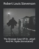The Strange Case Of Dr  Jekyll And Mr  Hyde  Annotated