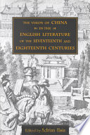The Vision of China in the English Literature of the Seventeenth and Eighteenth Centuries Book