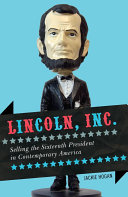 Lincoln, Inc.: Selling the Sixteenth President in ...