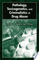 Pathology, Toxicogenetics, and Criminalistics of Drug Abuse