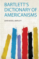 BARTLETT'S DICTIONARY OF AMERICANISMS