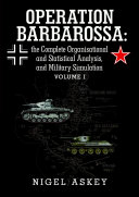 Operation Barbarossa  the Complete Organisational and Statistical Analysis  and Military Simulation Volume I