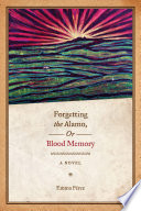 Forgetting the Alamo, Or, Blood Memory