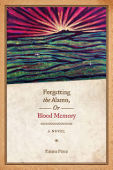 Forgetting the Alamo, Or, Blood Memory ebook