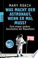 Was macht der Astronaut, wenn er mal muss?  : Eine etwas andere Geschichte der Raumfahrt