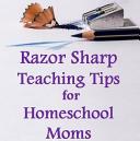 Razor Sharp Teaching Tips for Homeschool Moms