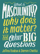 What Is Masculinity Why Does It Matter And Other Big Questions