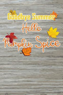 Goodbye Summer  Hello Pumpkin Spice