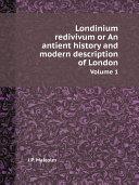 Londinium redivivum or An antient history and modern description of London [Pdf/ePub] eBook
