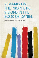 Remarks on the Prophetic. Visions in the Book of Daniel