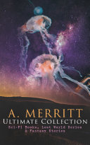 A. MERRITT Ultimate Collection: Sci-Fi Books, Lost World Series Fantasy Stories