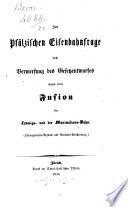 Zur Pf  lzischen Eisenbahnfrage Nach Verwerfung Des Gesetzentwurfes Wegen Einer Fusion Der Ludwigs  und Maximilians Bahn    Book