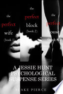 Jessie Hunt Psychological Suspense Bundle  The Perfect Wife   1   The Perfect Block   2  and The Perfect Block   3