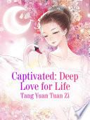 Captivated  Deep Love for Life