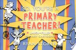 Free Download So, You're a Primary Teacher PDF - Writers Club