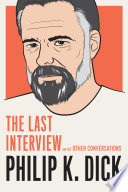 Philip K. Dick: The Last Interview