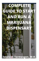 Complete Guide to Start and Run a Marijuana Dispensary