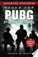 """Hacks for PUBG Players Advanced Strategies: An Unofficial Gamer's Guide: An Unofficial Gamer's Guide"" by Jason R. Rich"