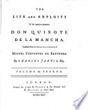 The Life and Exploits of the Ingenious Gentleman Don Quixote de la Mancha  Translated from the Original Spanish     by Charles Jarvis   The Life of Michael de Cervantes Saavedra  Written by Don Gregorio May  ns Sisc  r     Translated     by Mr  Ozell    With Illustrations by J  Vanderbank