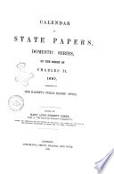 Calendar of State Papers Domestic Series of the Reign of Charles 2  Preserved in Her Majesty  s Public Record Office Edited by Mary Anne Everett Green