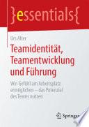 Teamidentität, Teamentwicklung und Führung  : Wir-Gefühl am Arbeitsplatz ermöglichen – das Potenzial des Teams nutzen