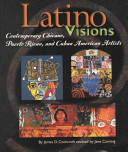latino visions contemporary chicano puerto rican and cuban american artists book