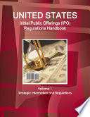 Us Initial Public Offerings Ipo Regulations Handbook Vollume 1 Strategic Information And Regulations